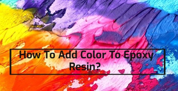 How To Add Color To Epoxy Resin