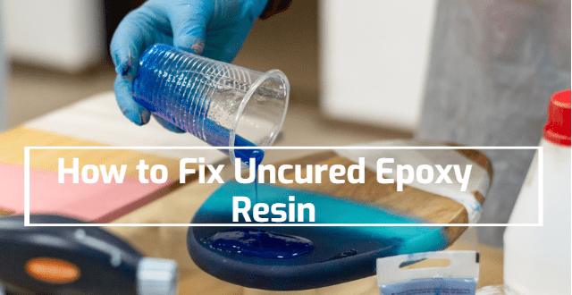 How to Fix Uncured Epoxy Resin